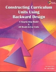 Constructing Curriculum Units Using Backward Design